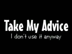 "6 ""You can take my advice anytime you want. I never use it anyway."""