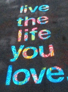 "8 ""Live the life you love."""