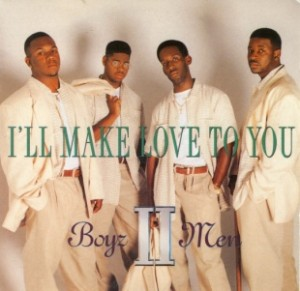 "1 I'll Make Love to You"" by Boyz II Men"