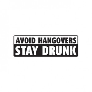 "3 ""The best way to prevent a hangover is to stay drunk"